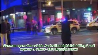 Gunman opens fire outside Australian nightclub killing 1 and injuring 3 others -24H Highlight News