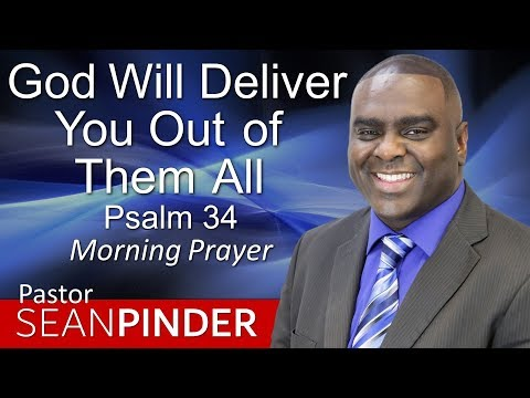 GOD WILL DELIVER YOU OUT OF THEM ALL - PSALMS 34 - MORNING PRAYER  PASTOR SEAN PINDER