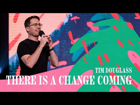 There Is A Change Coming  Tim Douglass   Hillsong Church Online