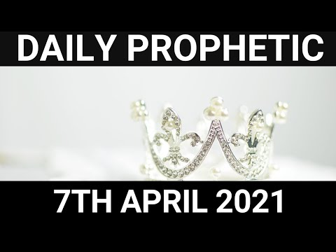 Daily Prophetic 7 April 2021 7 of 7