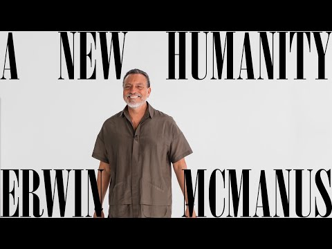 A NEW HUMANITY  Erwin McManus - MOSAIC:ONLINE