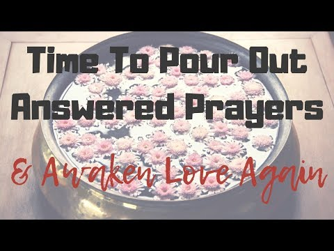 It's Time For Love To Awaken Through The Outpouring Of Answered Prayers