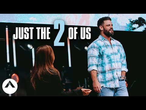 Just The 2 Of Us  Pastor Steven Furtick  Elevation Church
