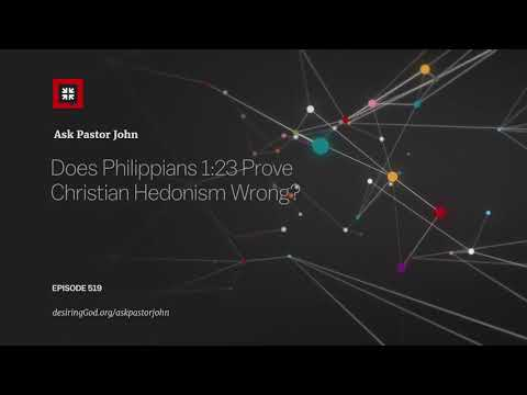 Does Philippians 1:23 Prove Christian Hedonism Wrong? // Ask Pastor John