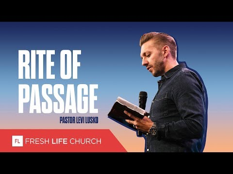 Rite Of Passage :: Mad About The House, pt. 8; Pastor Levi Lusko