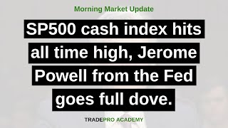 SP500 cash index hits all time high, Jerome Powell from the Fed goes full dove.