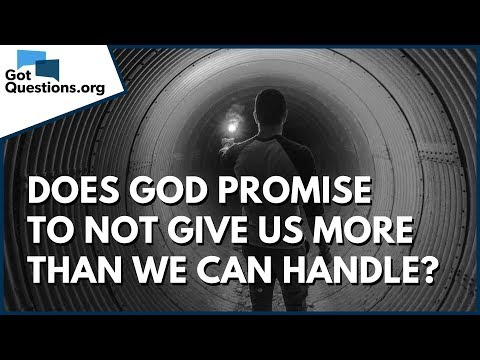 Does God promise to not give us more than we can handle?  1 Corinthians 10:13  GotQuestions.org