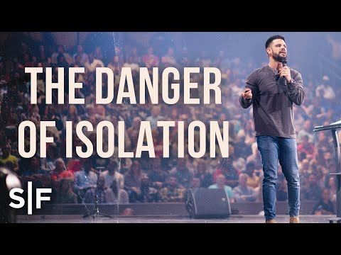 The Danger Of Isolation  Steven Furtick
