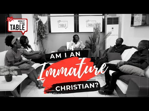 Bring It To The Table  EPISODE 12: Am I an immature christian?