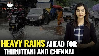 Heavy rains ahead for Thiruttani and Chennai  | Skymet Weather