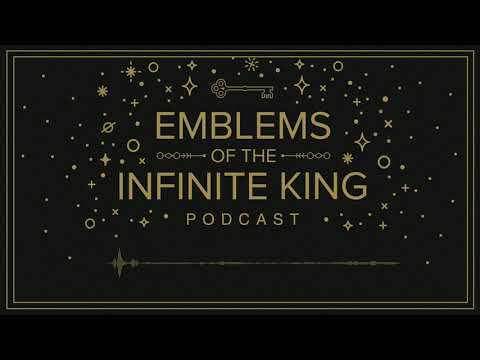 Emblems of the Infinite King Podcast: Chapter 3
