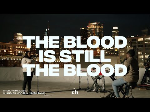 The Blood is Still the Blood: Ft. Chandler Moore & Naomi Raine