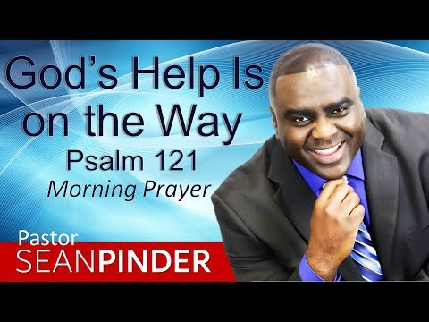 GOD'S HELP IS ON THE WAY - PSALMS 121 - MORNING PRAYER  PASTOR SEAN PINDER