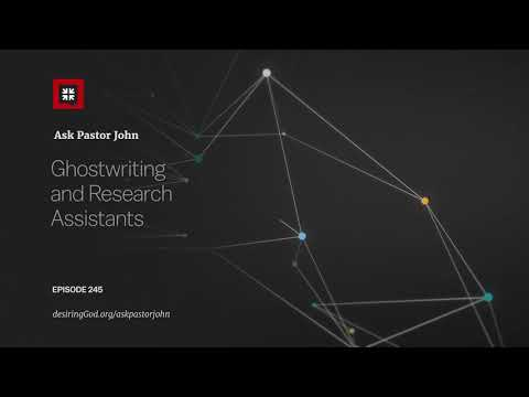 Ghostwriting and Research Assistants // Ask Pastor John