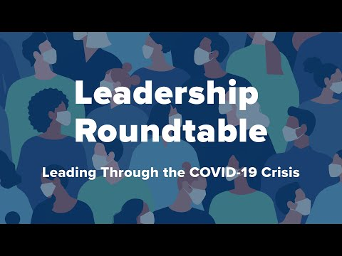Leadership Roundtable: Leading Through the COVID-19 Crisis