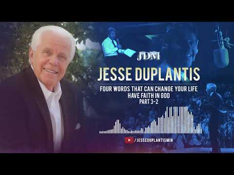 Four Words That Can Change Your Life - Have Faith in God, Part 3-2  Jesse Duplantis