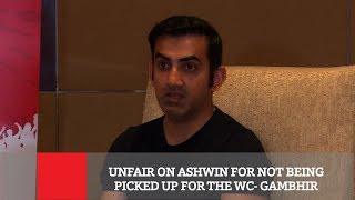 Unfair On Ashwin For Not Being Picked Up For The WC - Gambhir