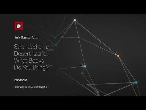 Stranded on a Desert Island, What Books Do You Bring? // Ask Pastor John