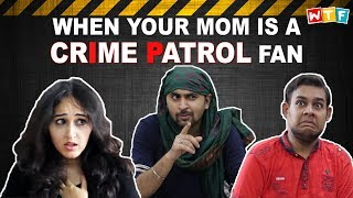 WHEN YOUR MOM IS A CRIME PETROL FAN | WHAT THE FUKREY