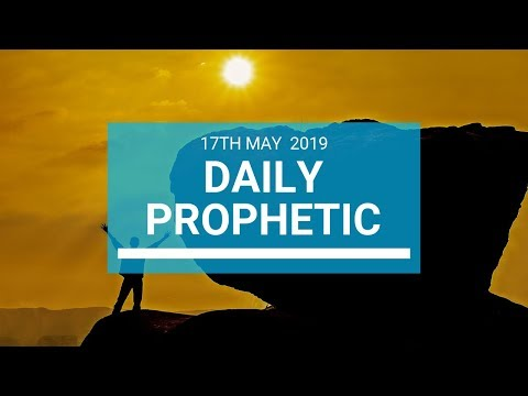 Daily Prophetic 17 May 2019