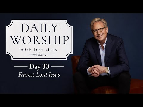 Daily Worship with Don Moen  Day 30 (Fairest Lord Jesus)