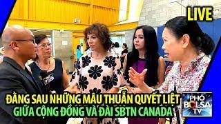 LIVE TỪ TORONTO: Đằng sau những mâu thuẫn quyết liệt giữa Cộng Đồng và đài SBTN Canada