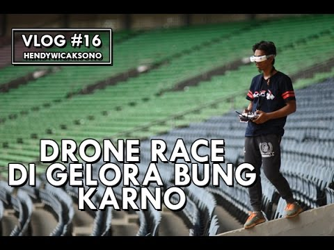 VLOG #16 : DRONE RACE DI GELORA BUNG KARNO (MBOISSS) - UCiyt83aFXnzVOVAgvAoPkeg