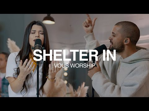 Shelter In (Live at VOUS Casa)  VOUS Worship