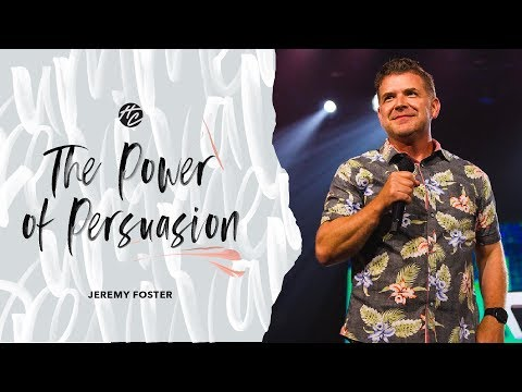 The Power of Persuasion  Pastor Jeremy Foster