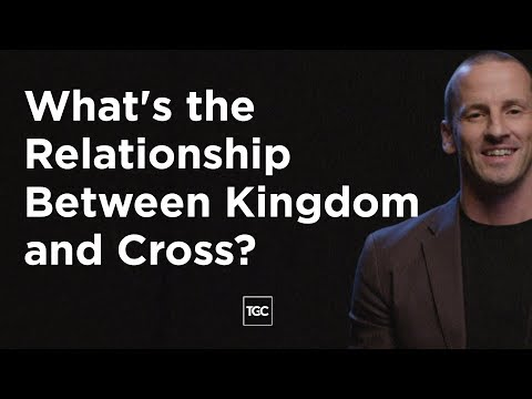 Whats the Relationship Between Kingdom and Cross?