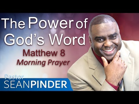 THE POWER OF GOD'S WORD - MATTHEW 8 - MORNING PRAYER  PASTOR SEAN PINDER