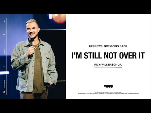 Rich Wilkerson Jr  Hebrews: Im Still Not Over It