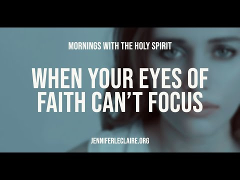 When Your Eyes of Faith Can't Focus (Prophetic Prayer & Prophecy)