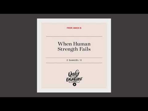 When Human Strength Fails  Daily Devotional
