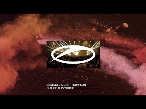 Beatsole & Dan Thompson - Out Of This World - UCalCDSmZAYD73tqVZ4l8yJg
