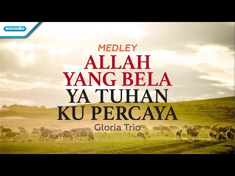 Allah Yang Bela/Ya Tuhan Ku Percaya - Gloria Trio (with lyric)