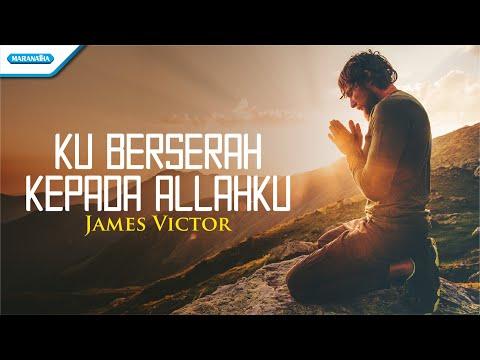 Ku Berserah Kepada Allahku  - James Victor (with lyric)