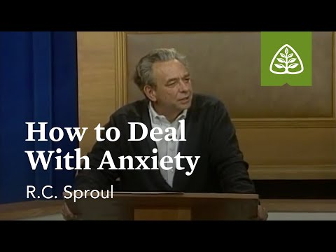 How to Deal with Anxiety: Dealing with Difficult Problems with R.C. Sproul