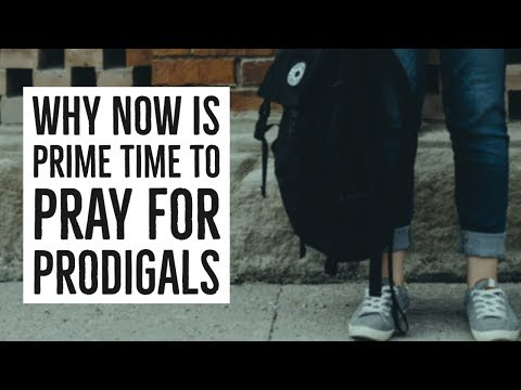 Why the Time is Now to Pray for Prodigals