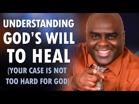 Understanding GODS WILL to HEAL (your case is not too hard for God)
