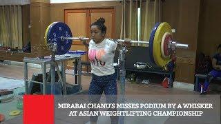 Mirabai Chanu's Misses Podium By A Whisker At Asian Weightlifting Championship