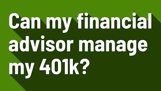 Can my financial advisor manage my 401k?