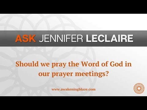 Should We Pray the Word of God in Our Prayer Meetings?  Ask Jennifer LeClaire  Awakening Blaze