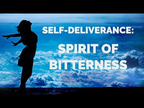 Deliverance From the Spirit of Bitterness  Break Free from a Bitter Spirit