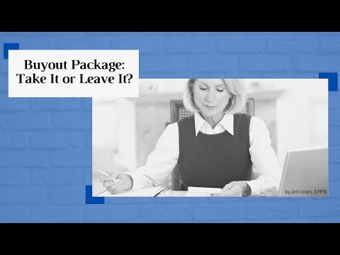 The 3 Things You Must Consider When Offered a Buyout or Early Retirement Package