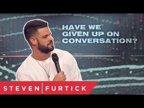 Have we given up on conversation?  Pastor Steven Furtick