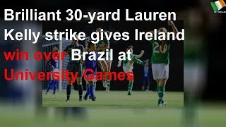 Brilliant 30-yard strike gives Ireland win over Brazil at University Games