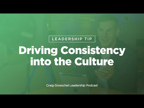 Leadership Tip: Driving Consistency into the Culture