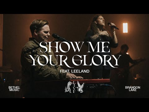 Show Me Your Glory - Brandon Lake, feat. Leeland  House of Miracles (Live)