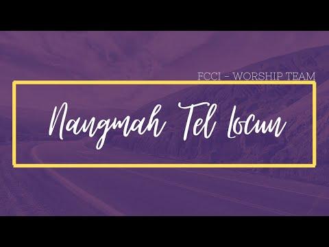 NANGMAH TEL LOCUN  FCCI WORSHIP TEAM (2020)